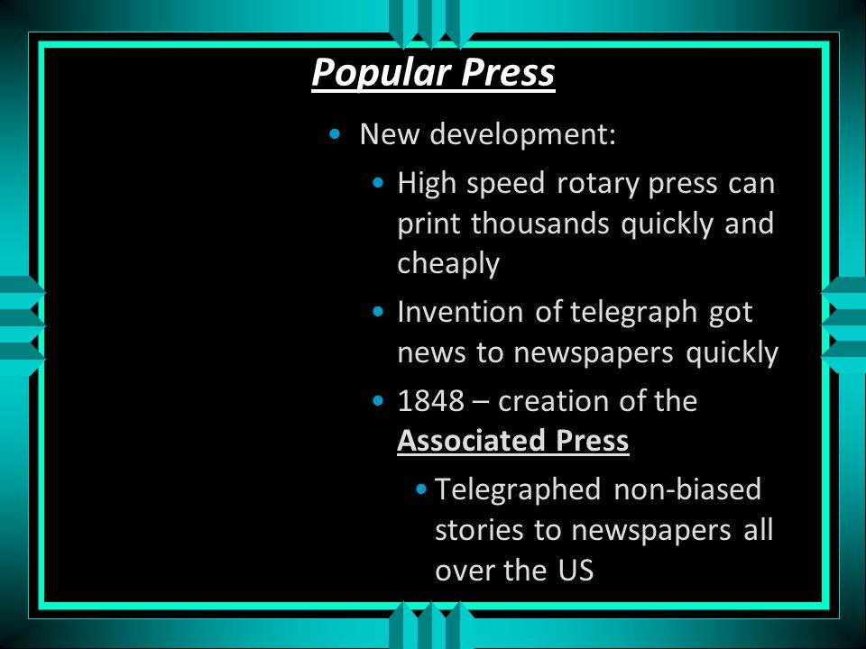 The Party Press Early Republic – early factions and parties created and controlled newspapers to further their interest Circulation was small Newspapers expensive Very few large advertisers to help pay for it Political parties or presidents provided gov't money to help pay for newspapers Very partisan views