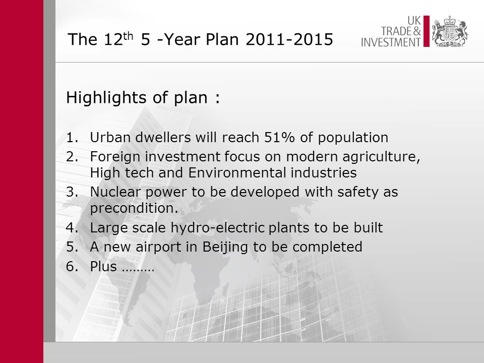 The 12 th 5 -Year Plan Highlights of plan : 1.Urban dwellers will reach 51% of population 2.Foreign investment focus on modern agriculture, High tech and Environmental industries 3.Nuclear power to be developed with safety as precondition.