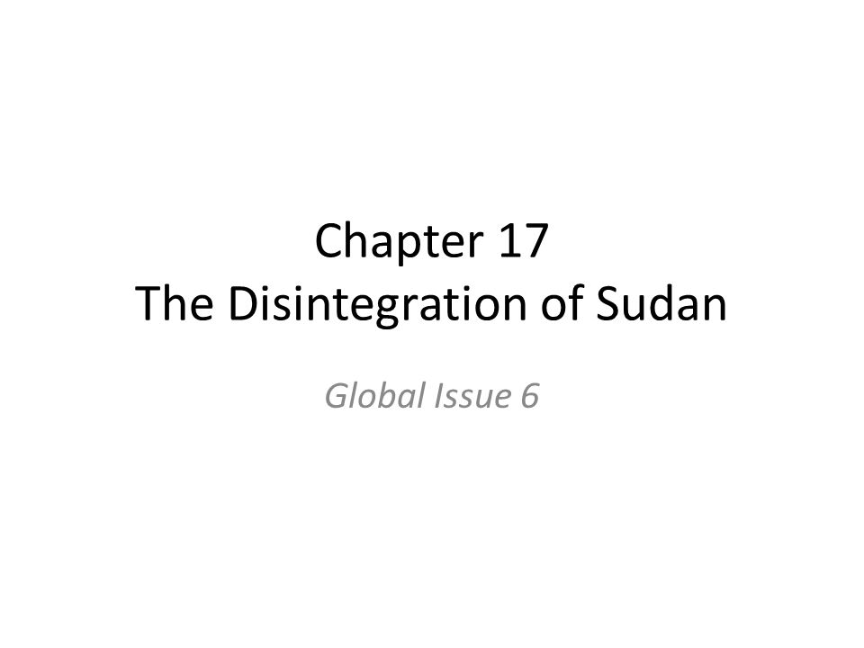 Chapter 17 The Disintegration of Sudan Global Issue 6