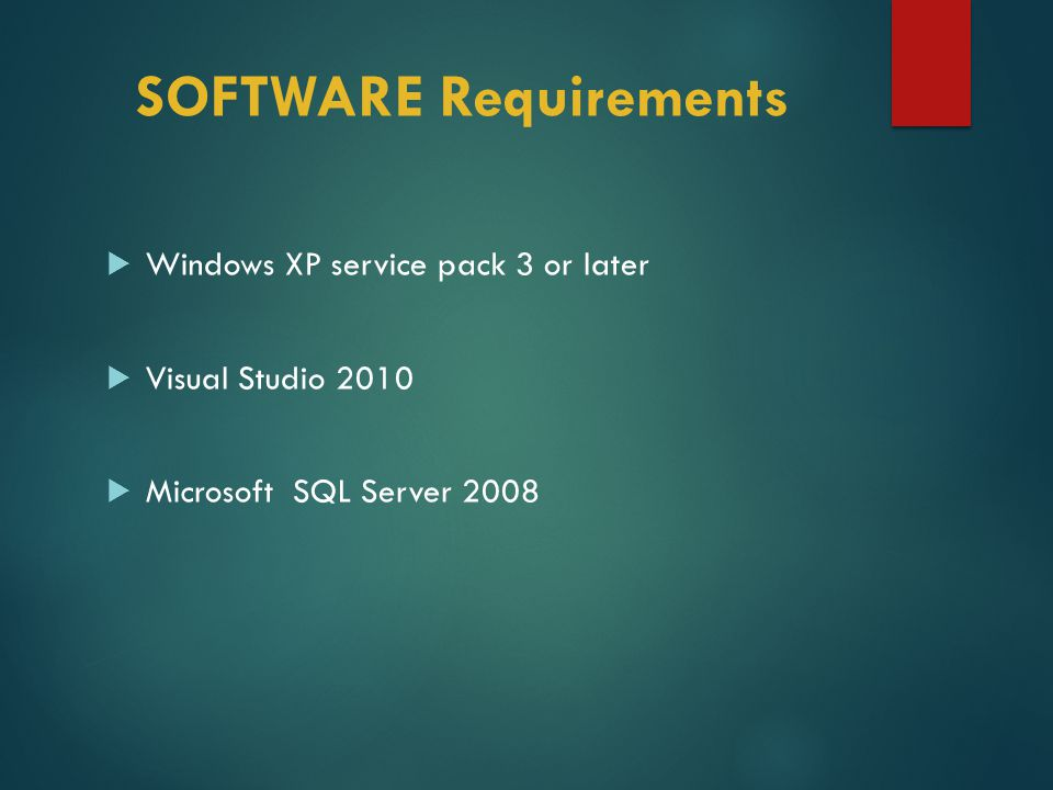 SOFTWARE Requirements  Windows XP service pack 3 or later  Visual Studio 2010  Microsoft SQL Server 2008