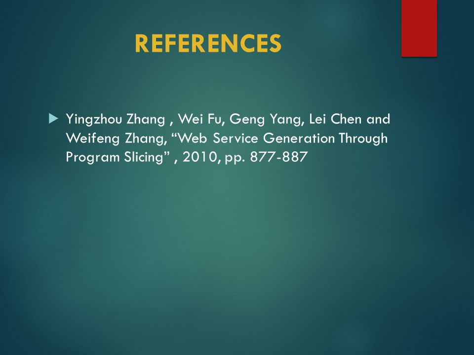REFERENCES  Yingzhou Zhang, Wei Fu, Geng Yang, Lei Chen and Weifeng Zhang, Web Service Generation Through Program Slicing , 2010, pp.