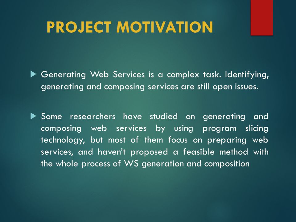 PROJECT MOTIVATION  Generating Web Services is a complex task.