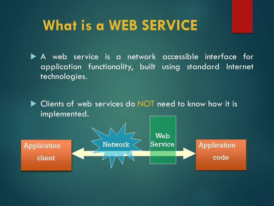What is a WEB SERVICE  A web service is a network accessible interface for application functionality, built using standard Internet technologies.