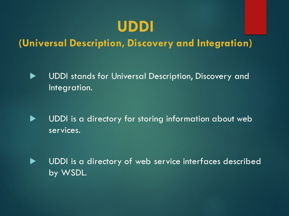 UDDI (Universal Description, Discovery and Integration)  UDDI stands for Universal Description, Discovery and Integration.
