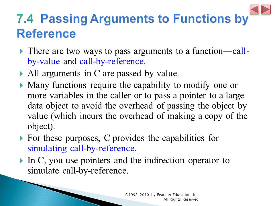  There are two ways to pass arguments to a function—call- by-value and call-by-reference.
