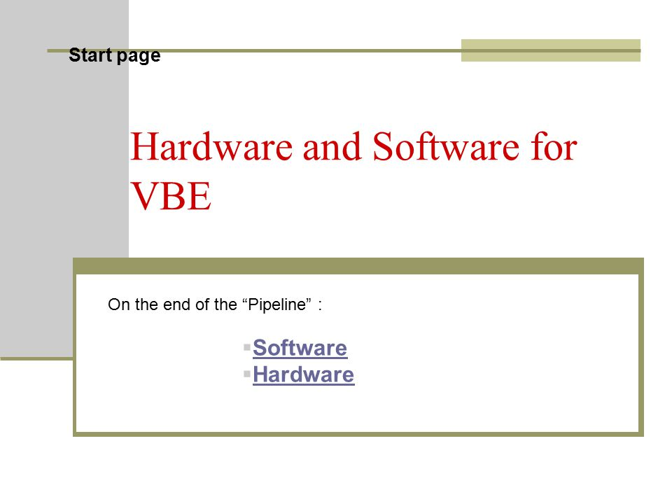 Start page Hardware and Software for VBE On the end of the Pipeline :  Software Software  Hardware Hardware