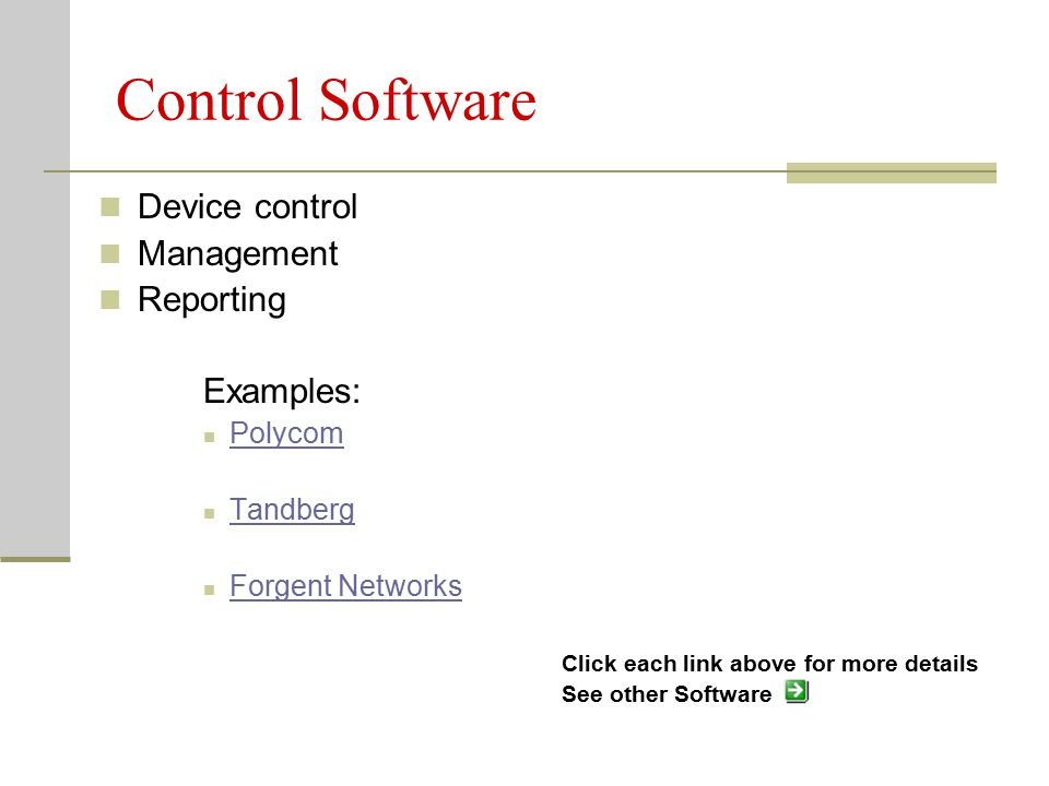 Control Software Device control Management Reporting Examples: Polycom Tandberg Forgent Networks Click each link above for more details See other Software