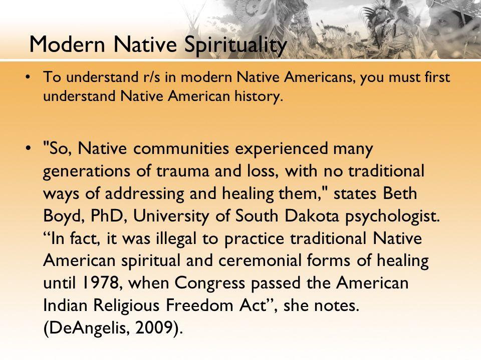 Modern Native Spirituality To understand r/s in modern Native Americans, you must first understand Native American history.