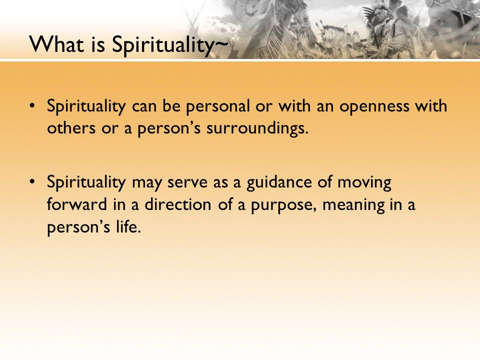 What is Spirituality~ Spirituality can be personal or with an openness with others or a person's surroundings.