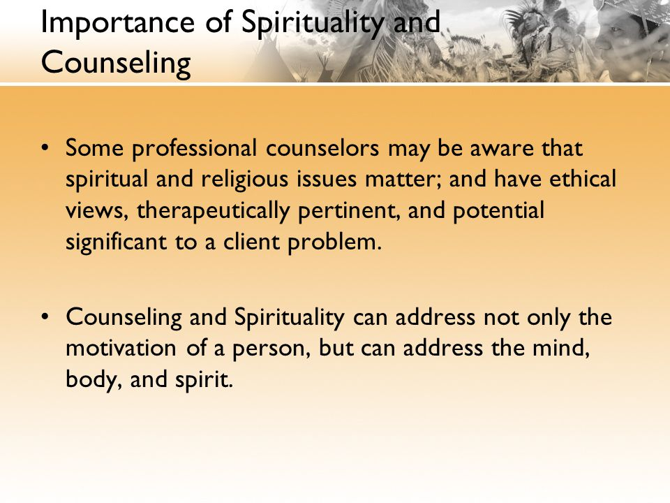 Importance of Spirituality and Counseling Some professional counselors may be aware that spiritual and religious issues matter; and have ethical views, therapeutically pertinent, and potential significant to a client problem.