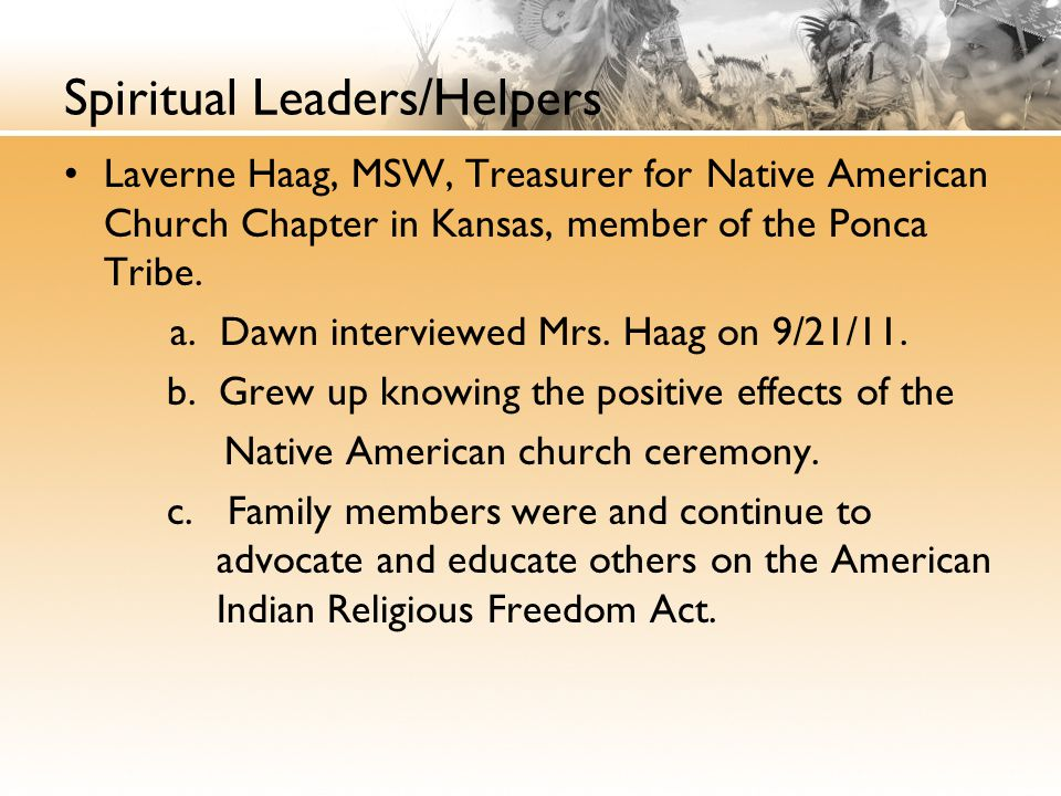 Spiritual Leaders/Helpers Laverne Haag, MSW, Treasurer for Native American Church Chapter in Kansas, member of the Ponca Tribe.