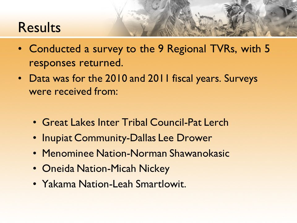 Results Conducted a survey to the 9 Regional TVRs, with 5 responses returned.