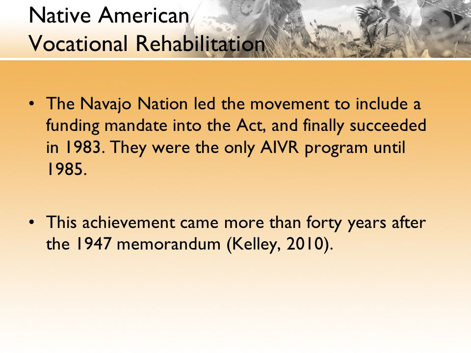 Native American Vocational Rehabilitation The Navajo Nation led the movement to include a funding mandate into the Act, and finally succeeded in 1983.