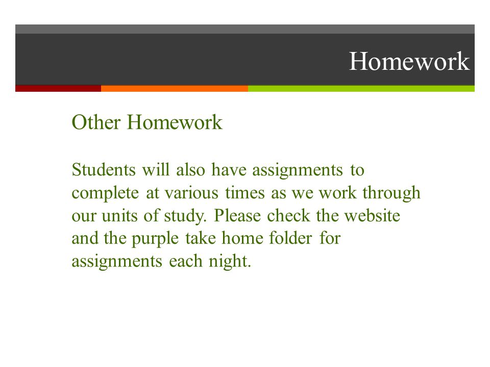 Homework Other Homework Students will also have assignments to complete at various times as we work through our units of study.