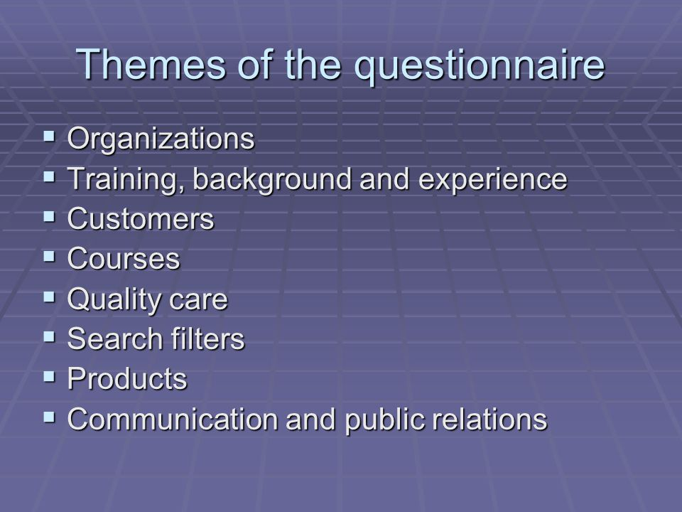 Themes of the questionnaire  Organizations  Training, background and experience  Customers  Courses  Quality care  Search filters  Products  Communication and public relations