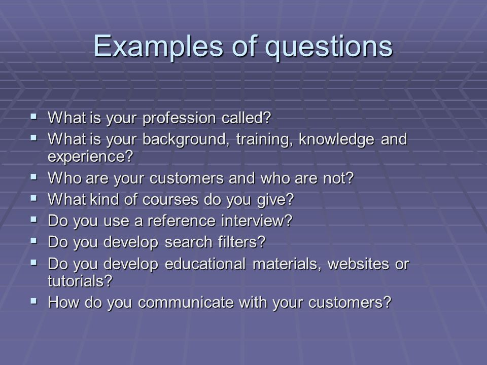 Examples of questions  What is your profession called.