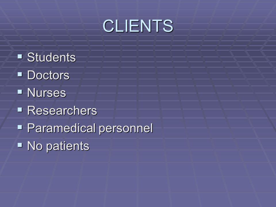 CLIENTS  Students  Doctors  Nurses  Researchers  Paramedical personnel  No patients