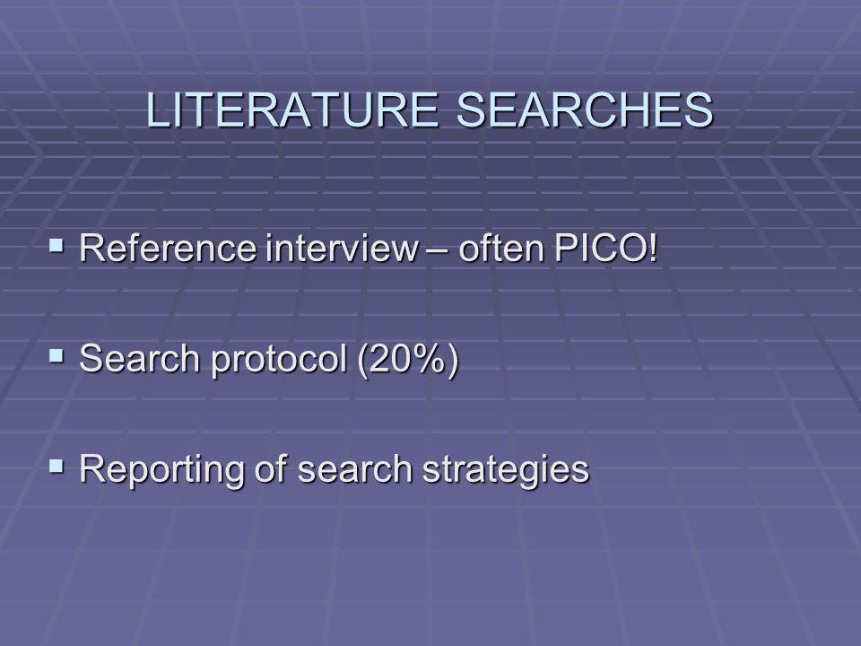 LITERATURE SEARCHES  Reference interview – often PICO.