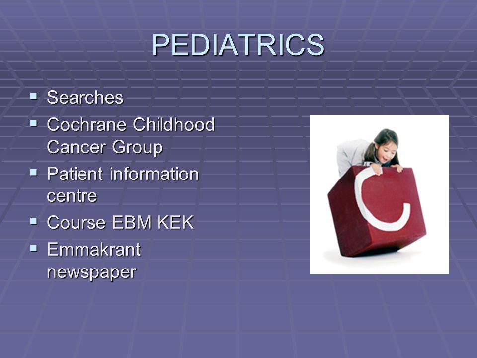 PEDIATRICS  Searches  Cochrane Childhood Cancer Group  Patient information centre  Course EBM KEK  Emmakrant newspaper