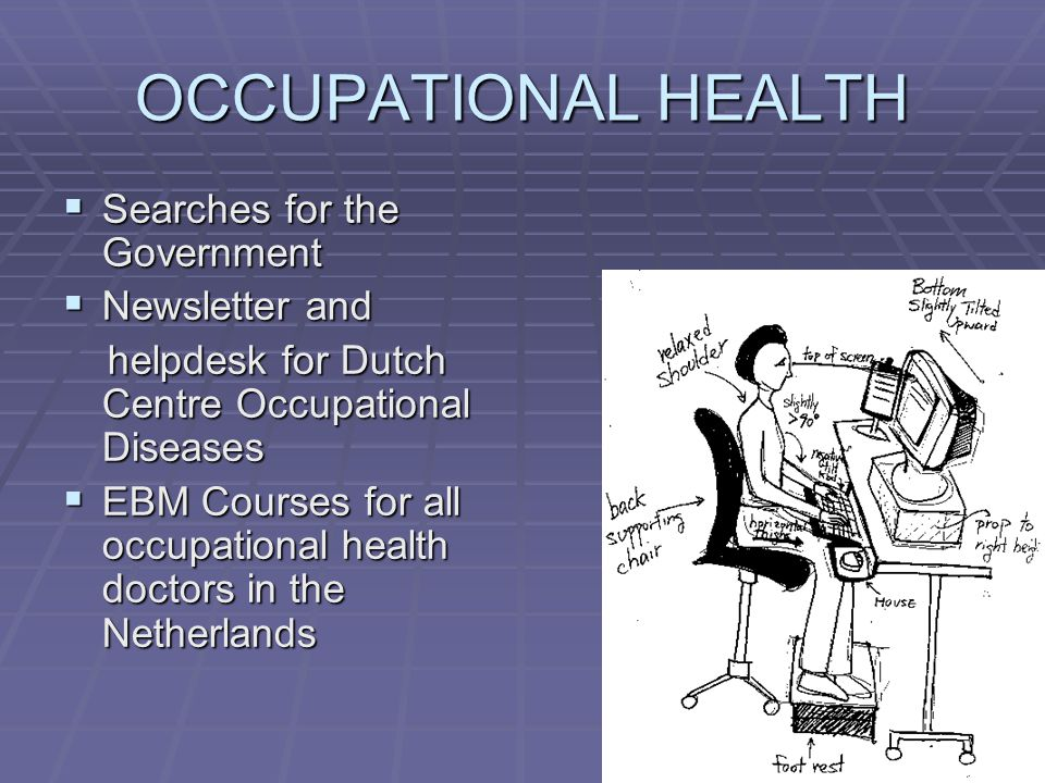 OCCUPATIONAL HEALTH  Searches for the Government  Newsletter and helpdesk for Dutch Centre Occupational Diseases helpdesk for Dutch Centre Occupational Diseases  EBM Courses for all occupational health doctors in the Netherlands