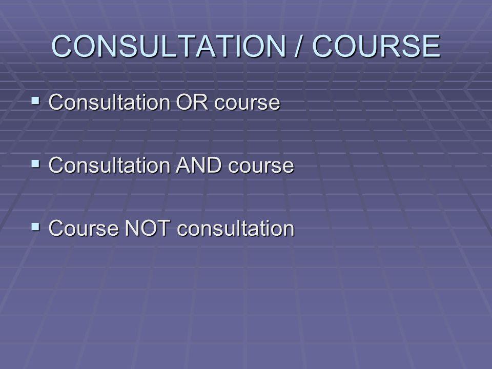 CONSULTATION / COURSE  Consultation OR course  Consultation AND course  Course NOT consultation