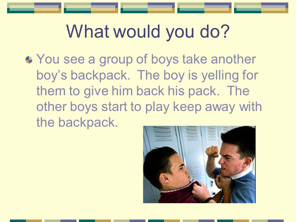 What would you do. You see a group of boys take another boy's backpack.