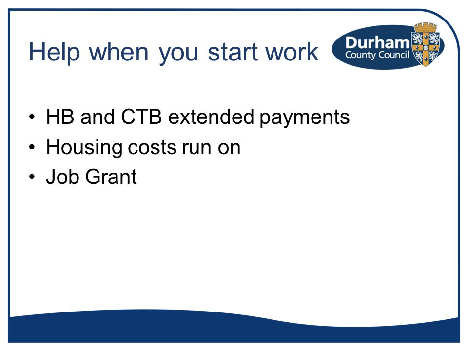 Help when you start work HB and CTB extended payments Housing costs run on Job Grant