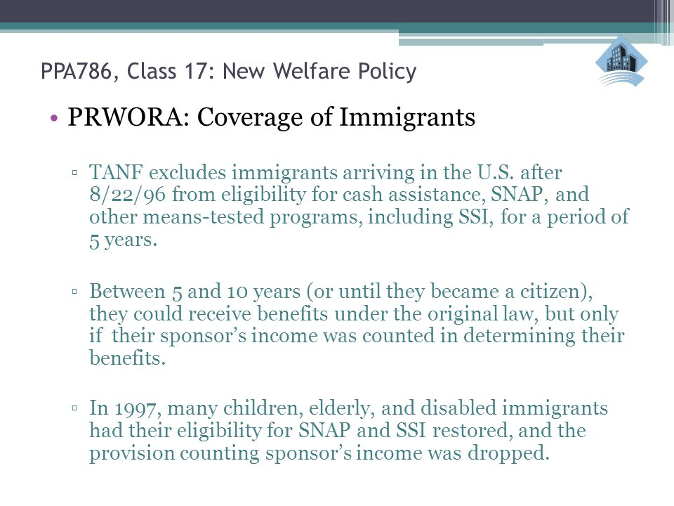 PRWORA: Coverage of Immigrants ▫TANF excludes immigrants arriving in the U.S.