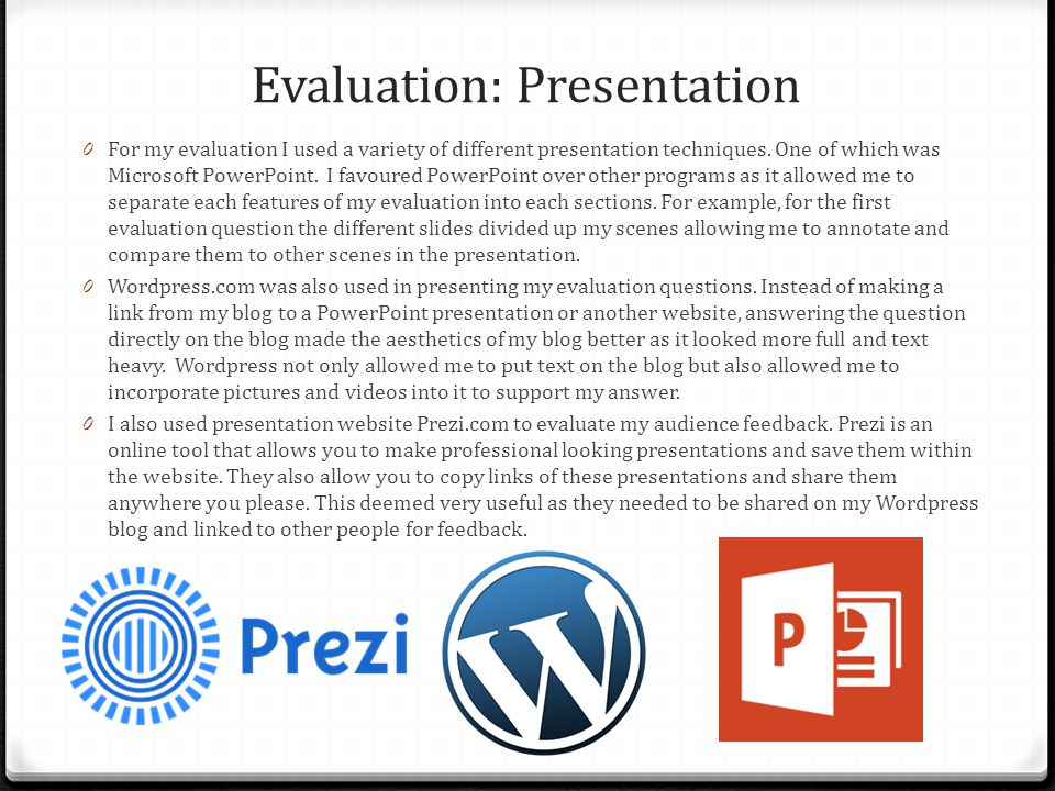 Evaluation: Presentation 0 For my evaluation I used a variety of different presentation techniques.