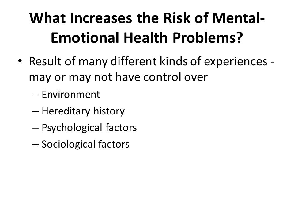 What Increases the Risk of Mental- Emotional Health Problems.