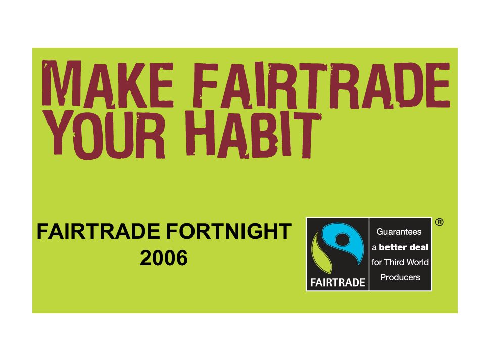 FAIRTRADE FORTNIGHT 2006