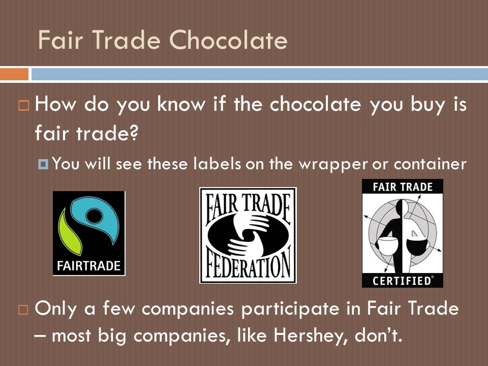 Fair Trade Chocolate  How do you know if the chocolate you buy is fair trade.