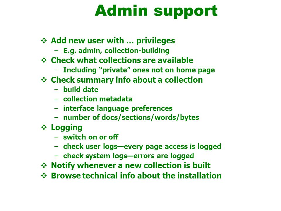 Admin support  Add new user with … privileges –E.g.