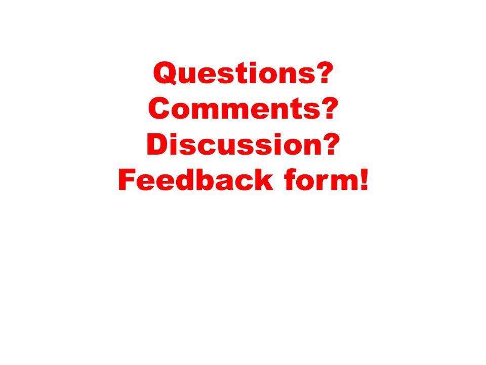 Questions Comments Discussion Feedback form!