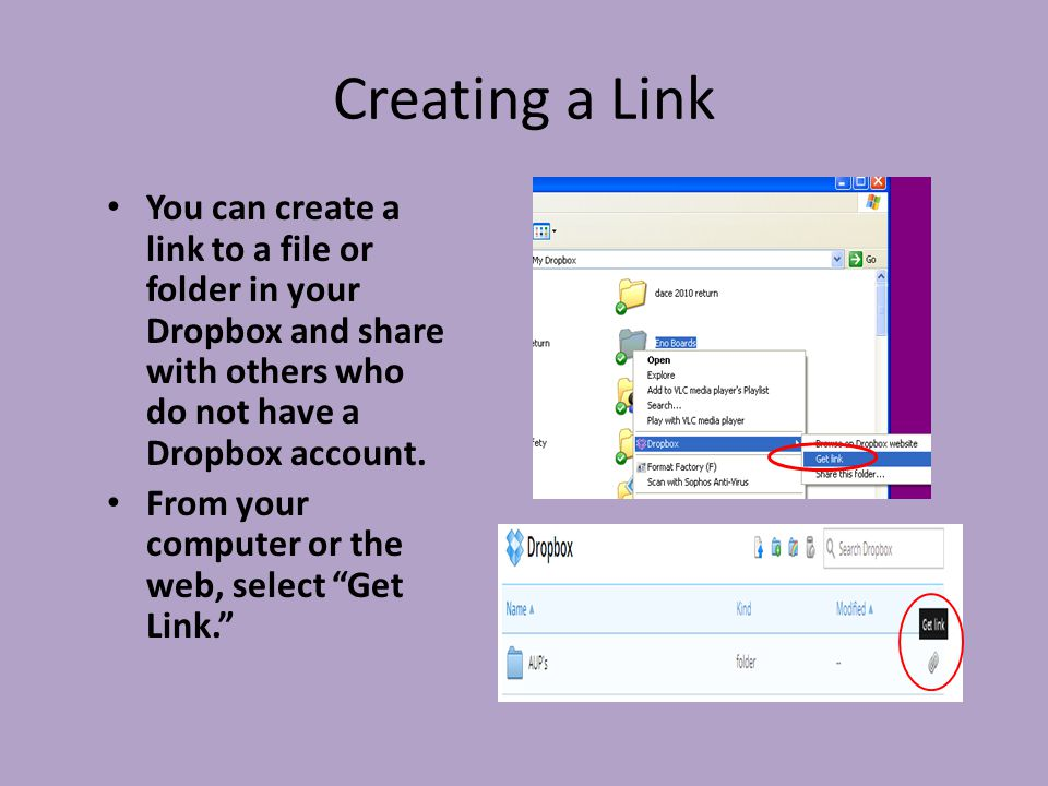 Creating a Link You can create a link to a file or folder in your Dropbox and share with others who do not have a Dropbox account.
