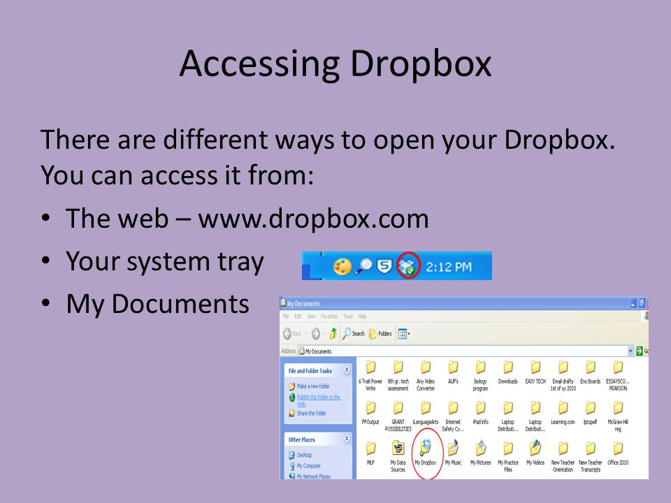 Accessing Dropbox There are different ways to open your Dropbox.