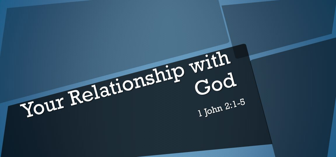 Your Relationship with God 1 John 2:1-5