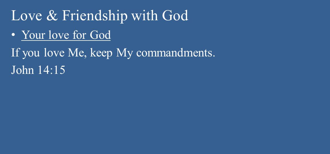 Love & Friendship with God Your love for God If you love Me, keep My commandments. John 14:15