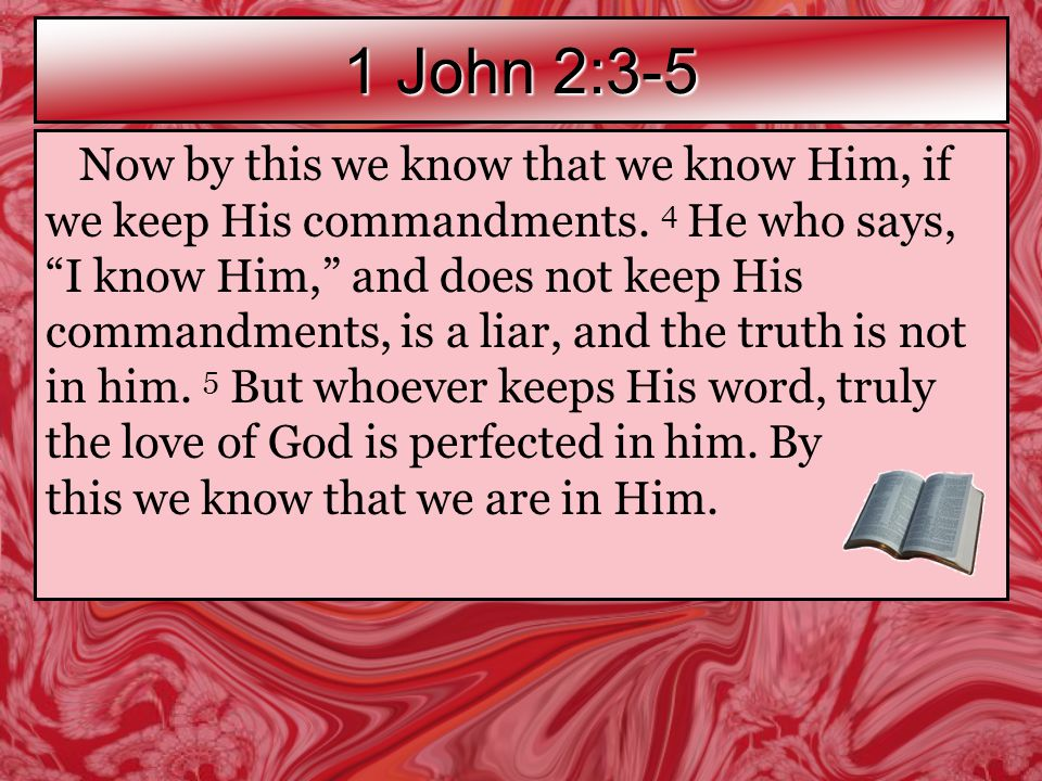 1 John 2:3-5 Now by this we know that we know Him, if we keep His commandments.