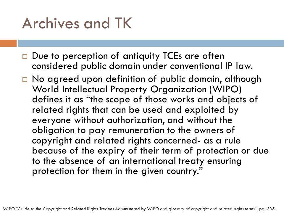 Archives and TK  Due to perception of antiquity TCEs are often considered public domain under conventional IP law.