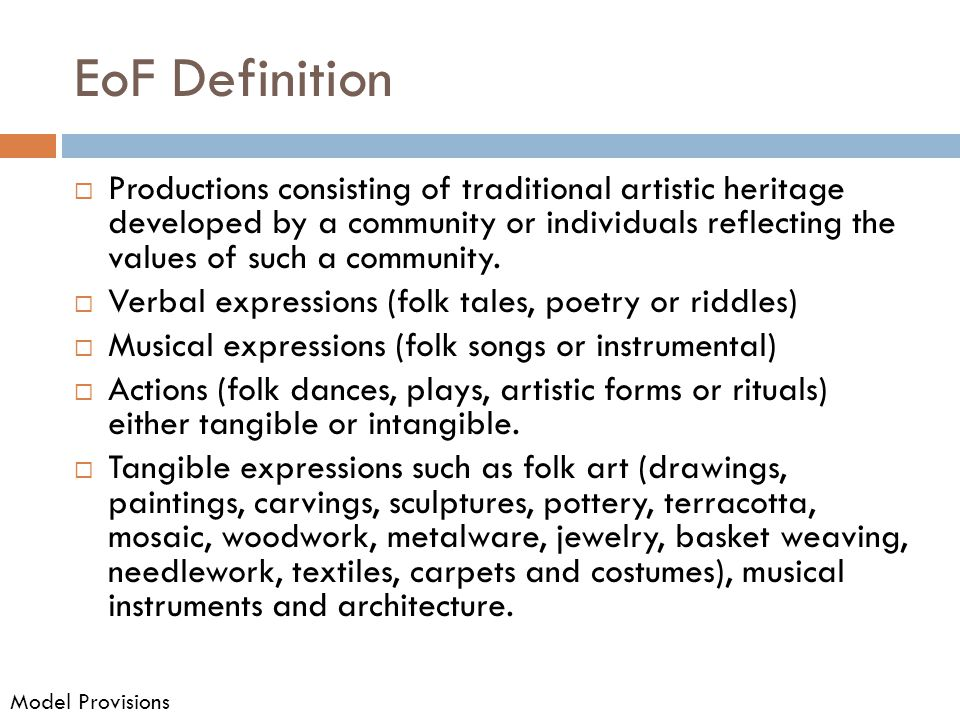 EoF Definition  Productions consisting of traditional artistic heritage developed by a community or individuals reflecting the values of such a community.