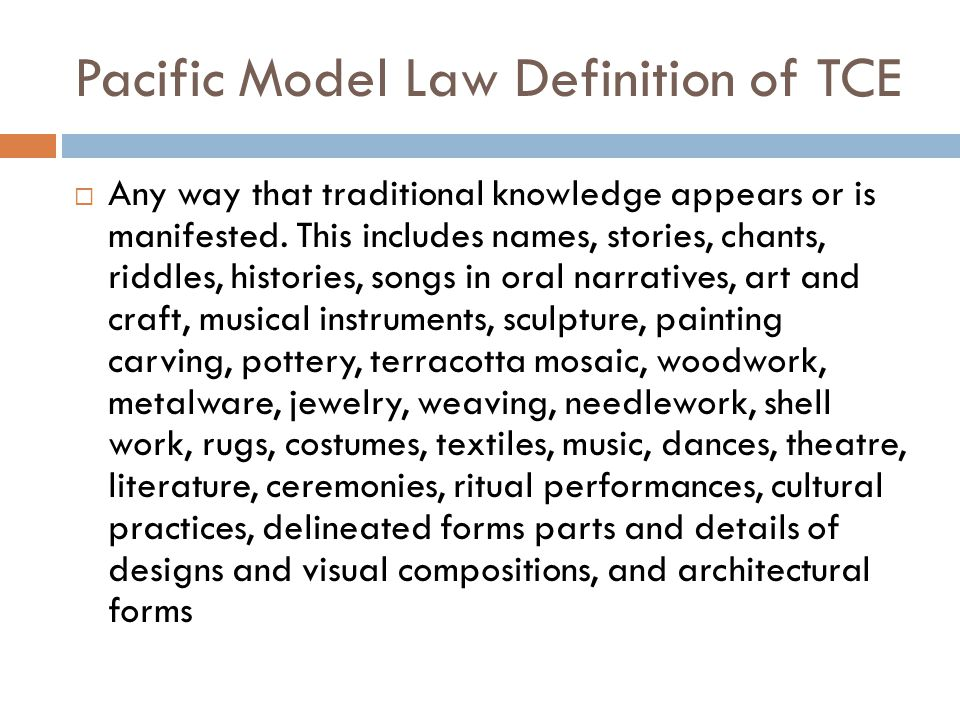 Pacific Model Law Definition of TCE  Any way that traditional knowledge appears or is manifested.