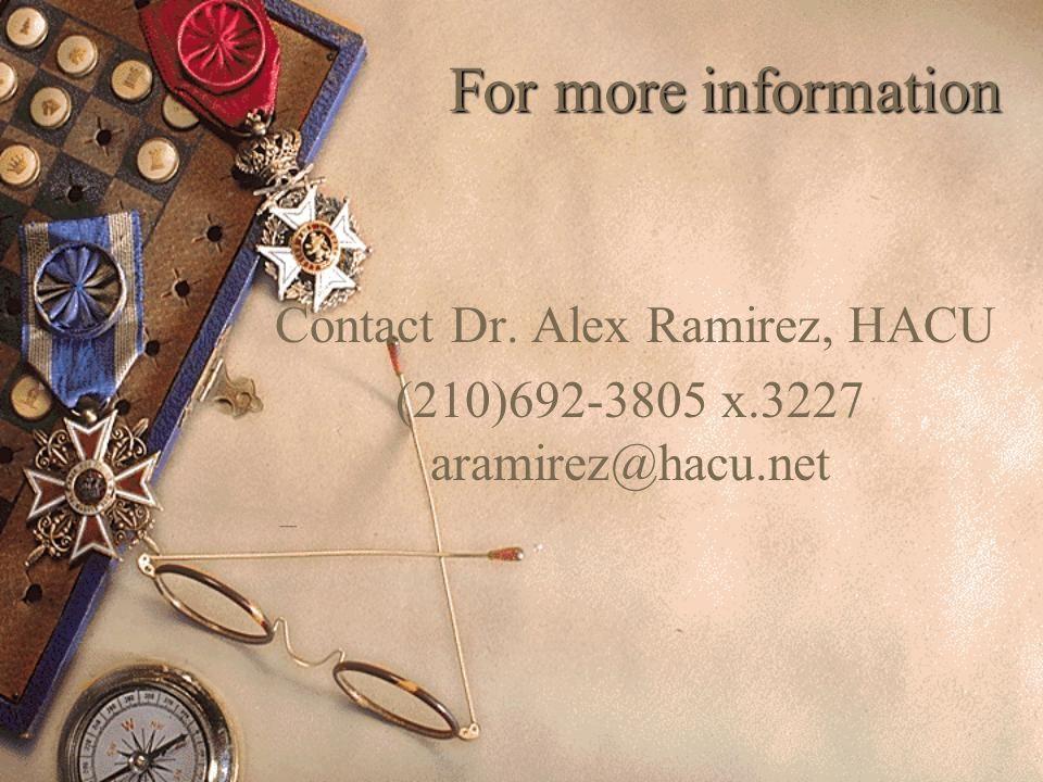 For more information Contact Dr. Alex Ramirez, HACU (210)692-3805 x.3227 aramirez@hacu.net –
