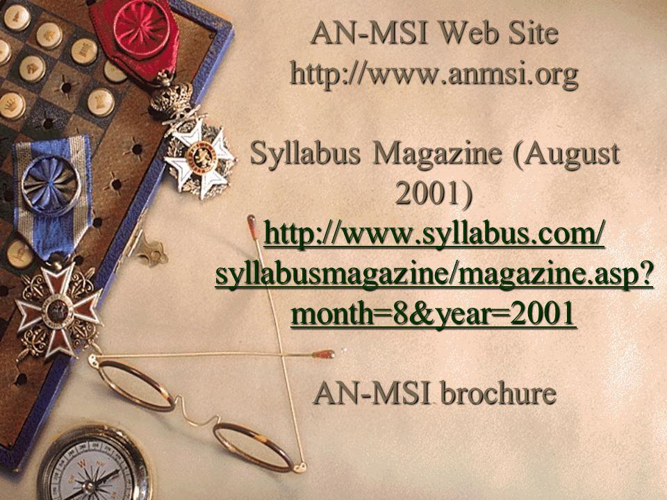 AN-MSI Web Site http://www.anmsi.org Syllabus Magazine (August 2001) http://www.syllabus.com/ syllabusmagazine/magazine.asp.