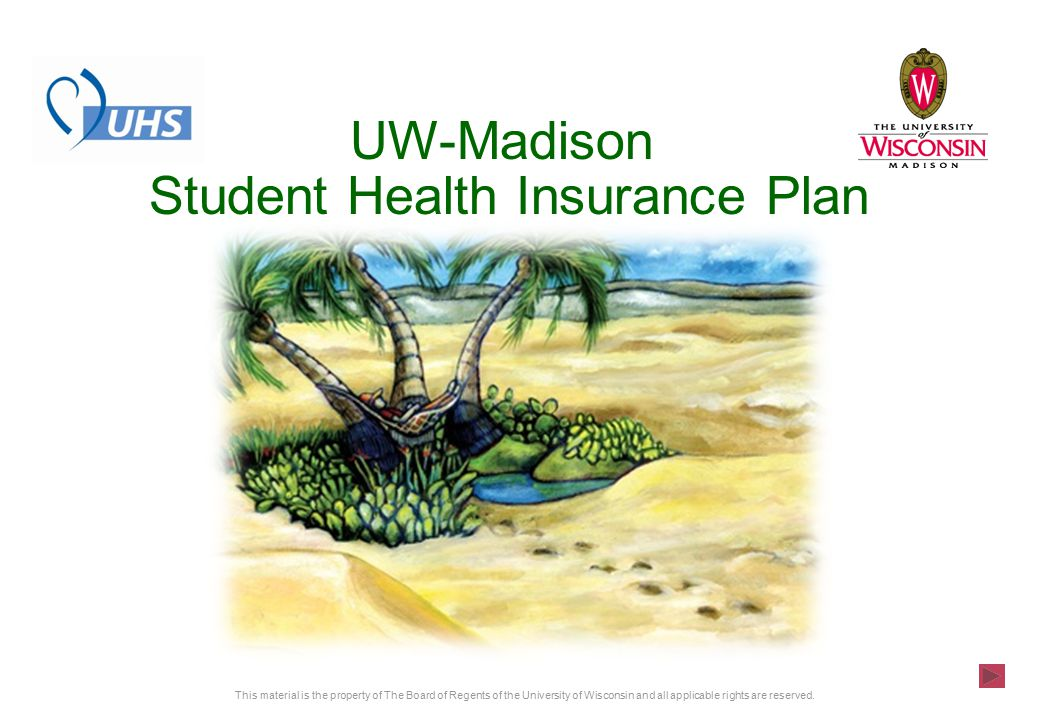UW-Madison Student Health Insurance Plan This material is the property of The Board of Regents of the University of Wisconsin and all applicable rights are reserved.