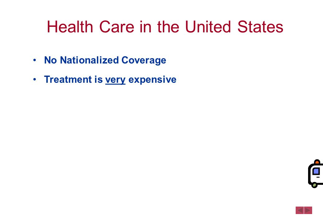 Health Care in the United States No Nationalized Coverage Treatment is very expensive