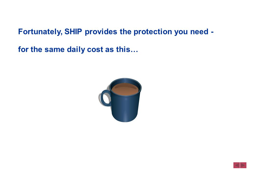 Fortunately, SHIP provides the protection you need - for the same daily cost as this…