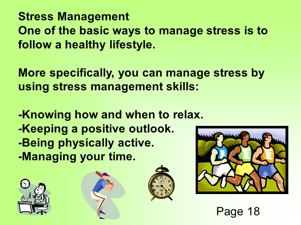 Stress Management One of the basic ways to manage stress is to follow a healthy lifestyle.