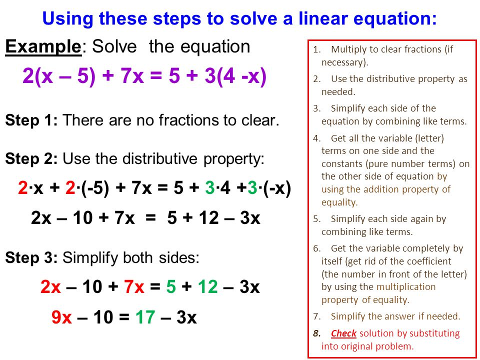 Using these steps to solve a linear equation: Example: Solve the equation 2(x – 5) + 7x = 5 + 3(4 -x) Step 1: There are no fractions to clear.