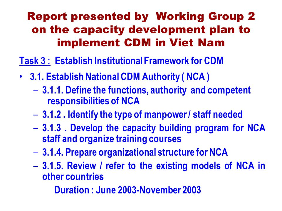 Report presented by Working Group 2 on the capacity development plan to implement CDM in Viet Nam Task 3 : Establish Institutional Framework for CDM 3.1.